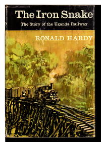 THE IRON SNAKE. by  Ronald Hardy - First Edition - (1965) - from Bookfever.com, IOBA and Biblio.co.nz