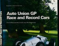 Auto Union GP Race and Record Cars. Their Reconstruction and Restoration