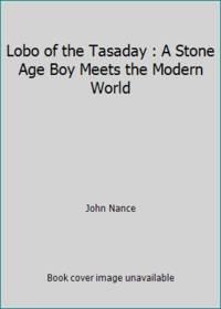 Lobo of the Tasaday : A Stone Age Boy Meets the Modern World