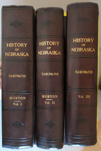 Illustrated History of Nebraska, A History of Nebraska from the Earliest Explorations of the Trans-Mississippi Region with Steel Engravings, Photogravures, Copper Plates, Maps, and Tables Three volume Set