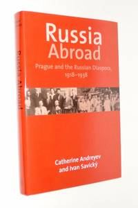 Russia Abroad: Prague and the Russian Diaspora, 1918-1938