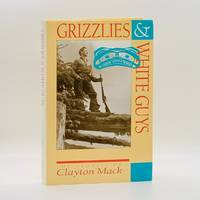 Grizzlies and White Guys: The Stories of Clayton Mack