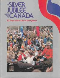 The Silver Jubille Royal Visit to Canada:  Six Days in the Life of the  Queen