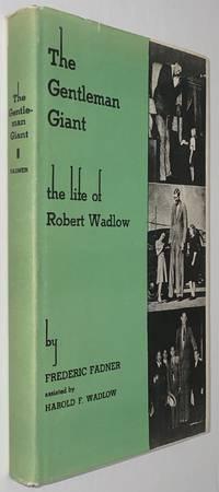 The Gentleman Giant: The Biography of Robert Pershing Wadlow