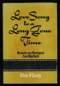 Love Song to a Long Gone Time: Memoirs of a Moviegoer from Way Back  [*SIGNED*]