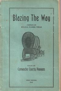 Blazing the Way - Tales of Comanche County Pioneers