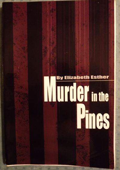 2001. ESTHER, Elizabeth. MURDER IN THE PINES. . 8vo., pictorial wraps; 114 pages. First Edition. Sig...