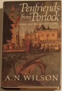 PENFRIENDS FROM PORLOCK. Essays and Reviews 1977-1986