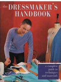 The Dressmaker's Handbook: A Complete Guide to Techniques and Materials