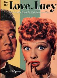 image of For the Love of Lucy : The Complete Guide for Collectors and Fans