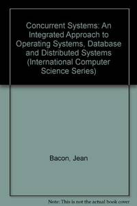 Concurrent Systems: An Integrated Approach to Operating Systems, Database and Distributed Systems...