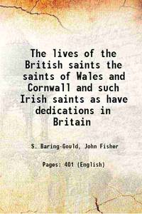The lives of the British saints the saints of Wales and Cornwall and such Irish saints as have...