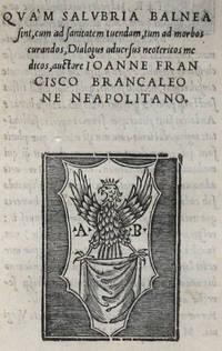 PIONEERING HYDROTHERAPY  Quam salubria balnea sint: cum ad sanitatem tuendam, tum ad morbos curandos, dialogus adversus neotericos medicos. Rome: A. Bladus de Asula, 1535.