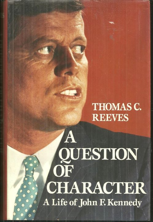 QUESTION OF CHARACTER A Life of John F. Kennedy, Reeves, Thomas