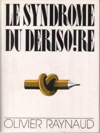 Le syndrome du dérisoire by Raynaud Olivier / Dédicacé - 1987 - from philippe arnaiz and Biblio.com