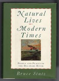 Natural Lives, Modern Times: People and Places of the Delaware River -- SIGNED