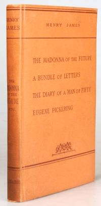 The Madonna of the Future. A Bundle of Letters. The Diary of a Man of Fifty. Eugene Pickering