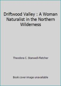 Driftwood Valley : A Woman Naturalist in the Northern Wilderness