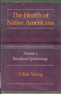 The Health of Native Americans: Toward a Biocultural Epidemiology