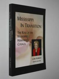 Mississippi in Transition: The Role of the Mississippi Humanities Council by Cora Norman - Paperback - First Edition - 2009 - from Cover to Cover Books & More and Biblio.com