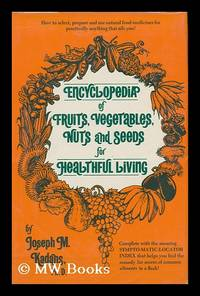 Encyclopedia of Fruits, Vegetables, Nuts, and Seeds for Healthful Living