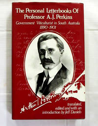 The Personal Letterbooks of Professor A.J. Perkins Government Viticulturalist in South Australia 1890-1901 [later Principal of Roseworthy Agricultural College and Director of Agriculture]