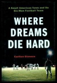 image of WHERE DREAMS DIE HARD - A Small American Town and Its Six-Man Football Team