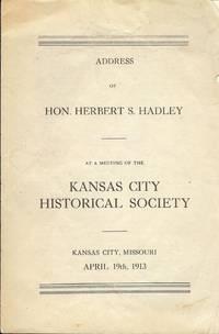 ADDRESS OF HON. HERBERT S. HADLEY by  Hon. Herbert S HADLEY - Paperback - 1913 - from Antic Hay Books (SKU: 39476)