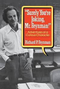 Surely You're Joking, Mr. Feynman : Adventures of a Curious Character
