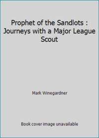 image of Prophet of the Sandlots : Journeys with a Major League Scout