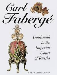 Carl Faberge : Goldsmith to the Imperial Court of Russia