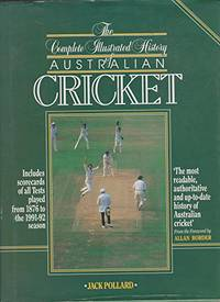 The Complete Illustrated History of Australian Cricket (Pelham Practical Sports S.)