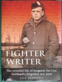 Fighter Writer : The Amazing Life Story of Joseph Johnston Lee, Scotland's Forgotten War Poet