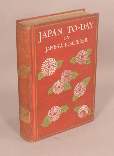 1904. SCHERER, James A.B. JAPAN TO-DAY. With Illustrations. Philadelphia: J.B. Lippincott Company, 1...