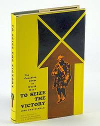 To Seize the Victory: The Canadian Corps in World War 1 [WW1/One]