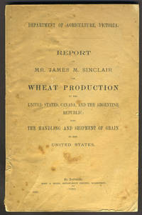 image of Report by Mr. James M. Sinclair on Wheat Production in the United States, Canada and the Argentine Republic; also the Handling and Shipment of Grain in the United States