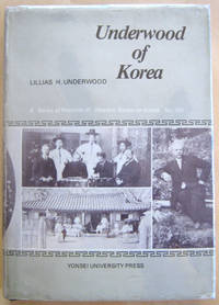 Underwood of Korea: Being an intimate record of the life and work of the Rev. H.G. Underwood,...