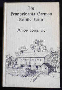 image of The Pennsylvania German Family Farm: A Regional Architectural and Folk Cultural Study of an American Agricultural Community -- Publications of the Pennsylvania German Society, vol. 6