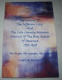 image of The History of the Jefferson City and The Cole County Missouri Council of the Boy Scouts of America 1910-1929-The People, the Activities, the Values
