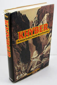 Khyber: British India's North West Frontier: The Story of an Imperial Migraine