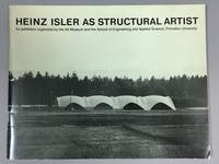 Heinz Isler As Structural Artist: An Exhibition Organized by the Art Museum and the School of...