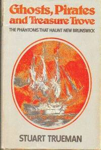 image of Ghosts, Pirates and Treasure Trove.  The Phantoms That Haunt New Brunswick