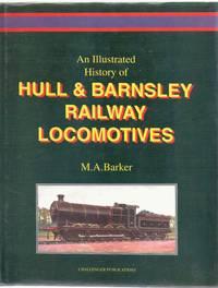An Illustrated History of Hull & Barnsley Railway Locomotives. Vol.1: The Locomotive Classes