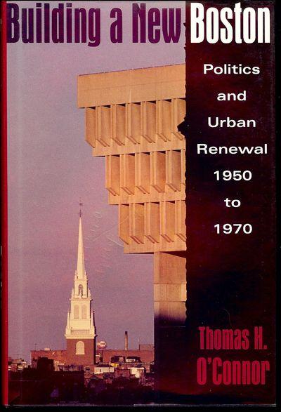 1993. O'CONNOR, Thomas H. BUILDING A NEW BOSTON. Boston: Northeastern University Press, . 8vo., clot...