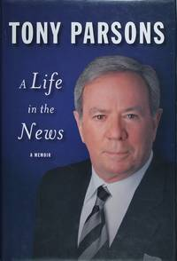 A Life In the News by Tony Parsons - Hardcover - November 2009 - from Firefly Bookstore and Biblio.com