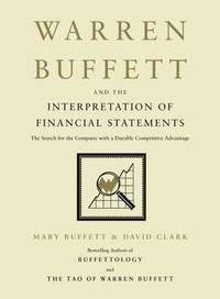 Warren Buffett and the Interpretation of Financial Statements: The Search for the Company with a...