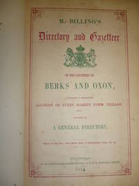 Directory and Gazetteer of the Counties of Berks and Oxon, Containing a Descriptive Account of Every Market Town, Village,etc.; Followed By a General Directory