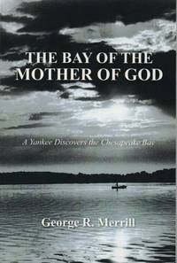 The Bay of the Mother of God: A Yankee Discovers the Chesapeake Bay