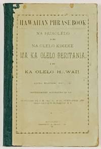 HAWAIIAN PHRASE BOOK.  Na Huaolelo a Me Na Olelo Kikeke Ma Ka Olelo Beritania, a Me Ka Olelo Hawaii.; Copyrighted According to Law