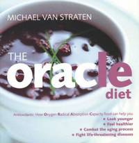 The Oracle Diet : How Oxygen Radical Absorption Capacity Food Can Help You Look Younger, Feel...